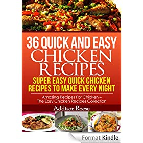 36 Quick and Easy Chicken Recipes - Super Easy Quick Chicken Recipes To Make Every Night (Amazing Recipes For Chicken - The Easy Chicken Recipes Collection Book 2) (English Edition)