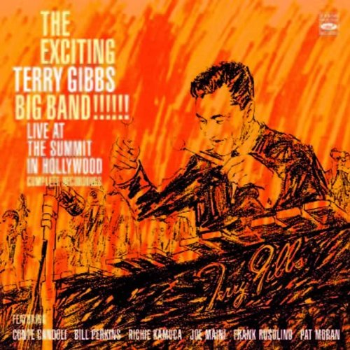 The Exciting Terry Gibbs Big Band! Live at The Summit in Hollywood. Complete Recordings,... by Al Porcino, Conte Candoli, Ray Triscari, Stu Williamson and Frank Huggins