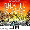 Beneath the Bonfire Audiobook by Nickolas Butler Narrated by Holter Graham
