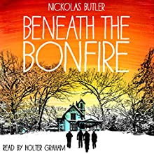 Beneath the Bonfire (       UNABRIDGED) by Nickolas Butler Narrated by Holter Graham