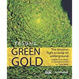 Yasuni Green Gold: The Amazon Fight to Keep Oil Underground: 0: 1by Gines Haro