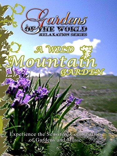 Gardens of the World - A WILD MOUNTAIN GARDEN