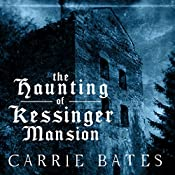 The Haunting of Kessinger Mansion | [Carrie Bates]
