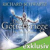 Die Weiße Flamme (Die Götterkriege 2)   Richard Schwartz