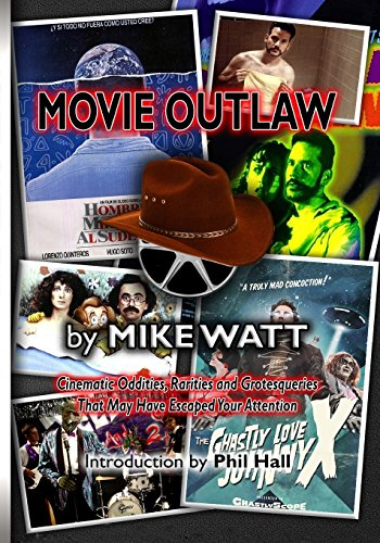 Movie Outlaw: Film History's Rarities, Oddities, Grotesqueries, and Other Things That May Have Escaped Your Attention: Volume 1