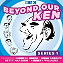 Beyond Our Ken: Series One Radio/TV Program by Barry Took, Eric Merriman Narrated by Hugh Paddick, Kenneth Horne, Kenneth Williams
