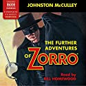 The Further Adventures of Zorro Audiobook by Johnston McCulley Narrated by Bill Homewood