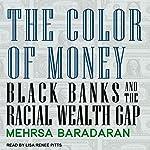 The Color of Money: Black Banks and the Racial Wealth Gap | Mehrsa Baradaran