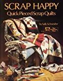 Scrap Happy Quick Pieced Scrap Quilts 1990 (0943574730) by Schneider, Sally
