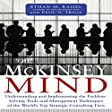 The McKinsey Mind: Understanding and Implementing the Problem-Solving Tools and Management Techniques of the World's Top Strategic Consulting Firm (       UNABRIDGED) by Ethan Rasiel Narrated by Marc Cashman