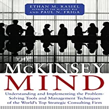 The McKinsey Mind: Understanding and Implementing the Problem-Solving Tools and Management Techniques of the World's Top Strategic Consulting Firm | Livre audio Auteur(s) : Ethan Rasiel Narrateur(s) : Marc Cashman
