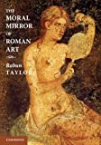 img - for The Moral Mirror of Roman Art by Rabun Taylor (2014-05-12) book / textbook / text book