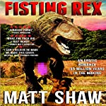 Fisting Rex: An Erotic Tale 65 Million Years in the Making. | Matt Shaw