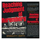 Reaching Judgment at Nuremberg: The Untold Story of How the Nazi War Criminals Were Judged