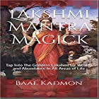 Lakshmi Mantra Magick: Tap into the Goddess Lakshmi for Wealth and Abundance in All Areas of Life, Volume 7 Hörbuch von Baal Kadmon Gesprochen von: Baal Kadmon
