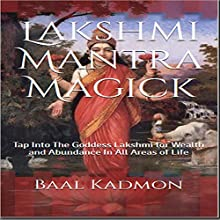 Lakshmi Mantra Magick: Tap into the Goddess Lakshmi for Wealth and Abundance in All Areas of Life, Volume 7 Audiobook by Baal Kadmon Narrated by Baal Kadmon