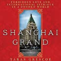 Shanghai Grand: Forbidden Love and International Intrigue on the Eve of the Second World War Audiobook by Taras Grescoe Narrated by Christine Marshall