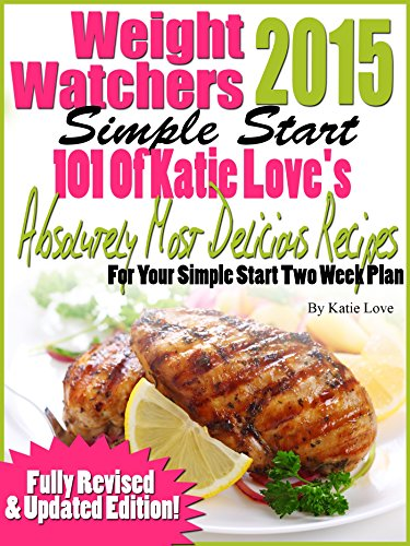 Weight Watchers 2015 Simple Start 101 Of Katie Love's Absolutely Most Delicious Recipes For Your Simple Start Two Week Plan by Katie Love