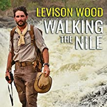Walking the Nile | Livre audio Auteur(s) : Levison Wood Narrateur(s) : Gildart Jackson
