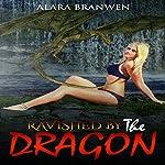 Ravished by the Dragon: Dragon Erotica | Alara Branwen