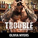 Contemporary Romance: Trouble Audiobook by Olivia Myers Narrated by D. Rampling