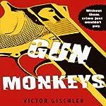 Gun Monkeys | Victor Gischler