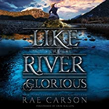 Like a River Glorious Audiobook by Rae Carson Narrated by Erin Mallon