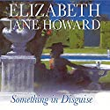 Something in Disguise Audiobook by Elizabeth Jane Howard Narrated by Eleanor Bron