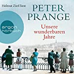 Unsere wunderbaren Jahre: Ein deutschess Märchen | Peter Prange