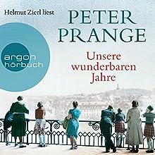 Unsere wunderbaren Jahre: Ein deutschess Märchen Hörbuch von Peter Prange Gesprochen von: Helmut Zierl