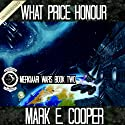 What Price Honour: Merkiaari Wars, Volume 2 (       UNABRIDGED) by Mark E. Cooper Narrated by Mikael Naramore