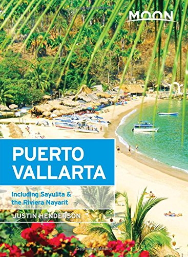 Moon Puerto Vallarta: Including Sayulita & the Riviera Nayarit (Moon Handbooks)