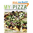 My Pizza: The Easy No-Knead Way to Make Spectacular Pizza at Home