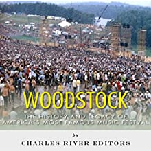 Woodstock: The History and Legacy of America's Most Famous Music Festival (       UNABRIDGED) by Charles River Editors Narrated by Richard D. Hurd