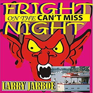 Fright Night on the Can't Miss | [Larry Jarboe]