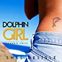 Dolphin Girl Audiobook by Shel Delisle Narrated by Stephanie Fritz