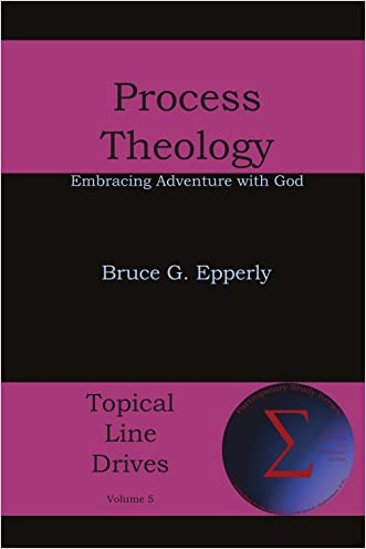 Process Theology: Embracing Adventure with God (Topical Line Drives Book 5)