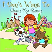 I DON'T WANT TO CLEAN MY ROOM - A Beautifully Illustrated Children's Picture Book (Sweet Dreams Bedtime Stories, book 2)