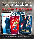 img - for Superheroes Movie Posters: The Fantastic Chronicle of Movie Posters (Movie Poster Masterpieces) book / textbook / text book