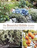 img - for The Beautiful Edible Garden: Design A Stylish Outdoor Space Using Vegetables, Fruits, and Herbs book / textbook / text book