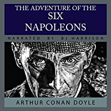 The Adventure of the Six Napoleons [Classic Tales Edition] Audiobook by Sir Arthur Conan Doyle Narrated by B. J. Harrison