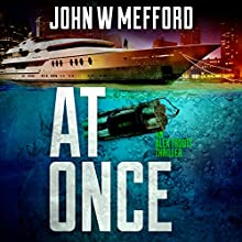 At Once: An Alex Troutt Thriller, Book 3 Audiobook by John W. Mefford Narrated by Jodie Bentley