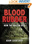 Blood Rubber: How the Amazon Died (Ki...