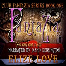 Fantazia: You Won't Want to Leave: Fantazia Club Series Book One (       UNABRIDGED) by Elize Love Narrated by Jazmin Kensington