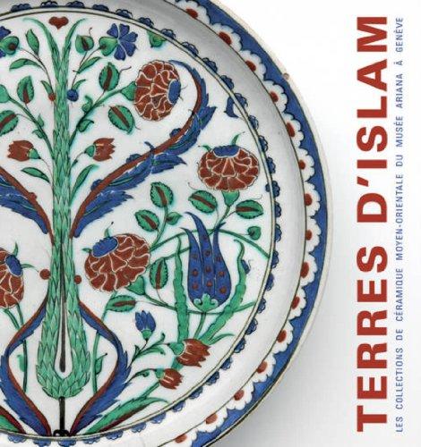 Terres d'Islam. Le collections de céramique moyen-orientales du Musée Ariana à Genève