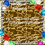Institute of Antiquities: The Truth About Gold and Diamonds, Episode 5 | Barbara Goldstein
