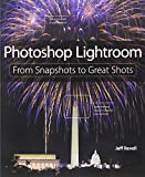 Photoshop Lightroom: From Snapshots to Great Shots (Covers Lightroom 4)