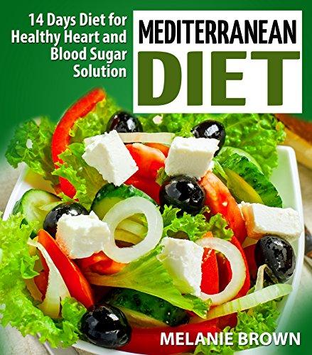 Mediterranean Diet: 14-Day Diet for Healthy Heart and Blood Sugar Solution: (Mediterranean diet cookbook, Mediterranean diet for beginners, Heart healthy ... Blood sugar solution) (14 Days Diet Book 5) by Melanie Brown