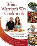 The Brain Warrior's Way Cookbook: Ove...