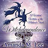 Witchdependence Day: A Wicked Witches of the Midwest Short